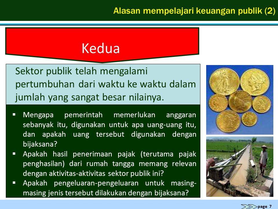 page 8 Alasan mempelajari keuangan publik (3) Ketiga Masyarakat akan menaruh perhatian lebih pada aktivitas belanja publik setelah mereka membayar pajak, sebagai akibat berkurangnya porsi pengeluaran pribadi.