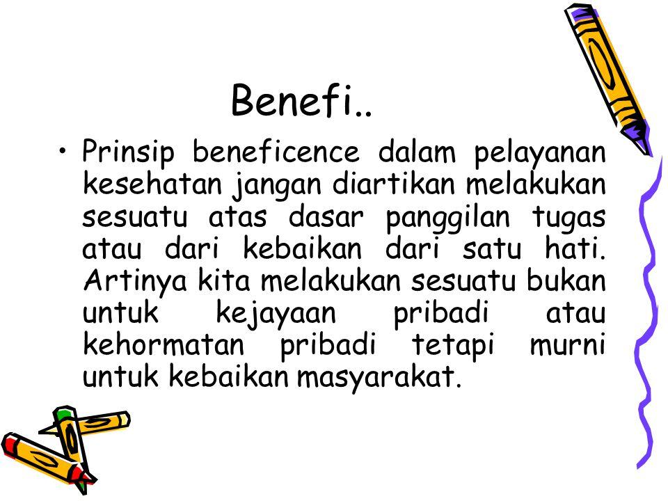 Benefi.. Prinsip beneficence dalam pelayanan kesehatan jangan diartikan melakukan sesuatu atas dasar panggilan tugas atau dari kebaikan dari satu hati