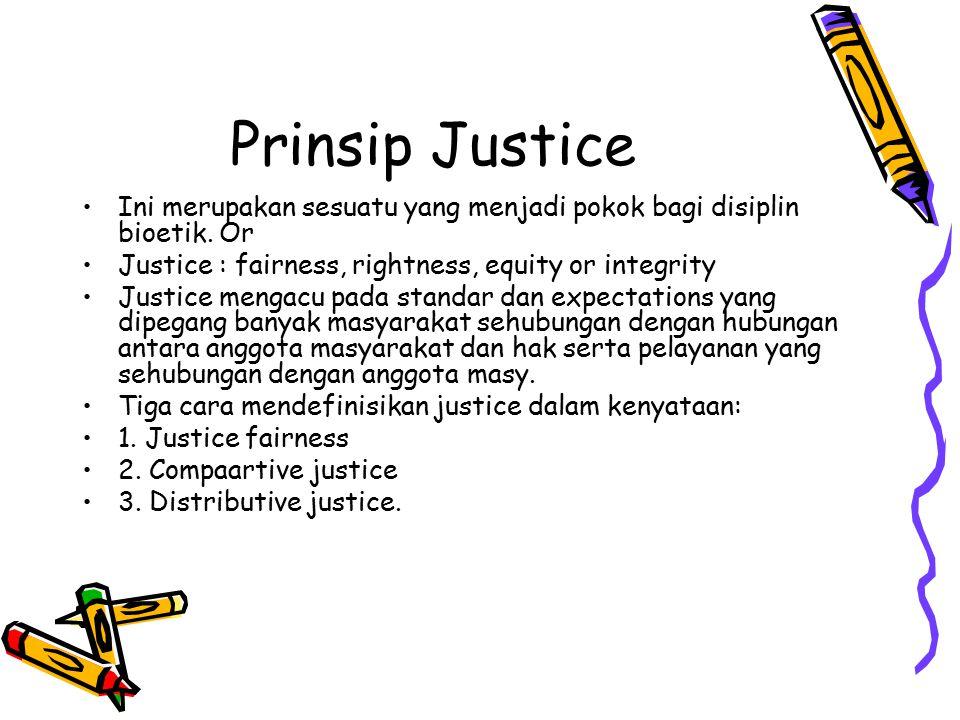 Prinsip Justice Ini merupakan sesuatu yang menjadi pokok bagi disiplin bioetik. Or Justice : fairness, rightness, equity or integrity Justice mengacu