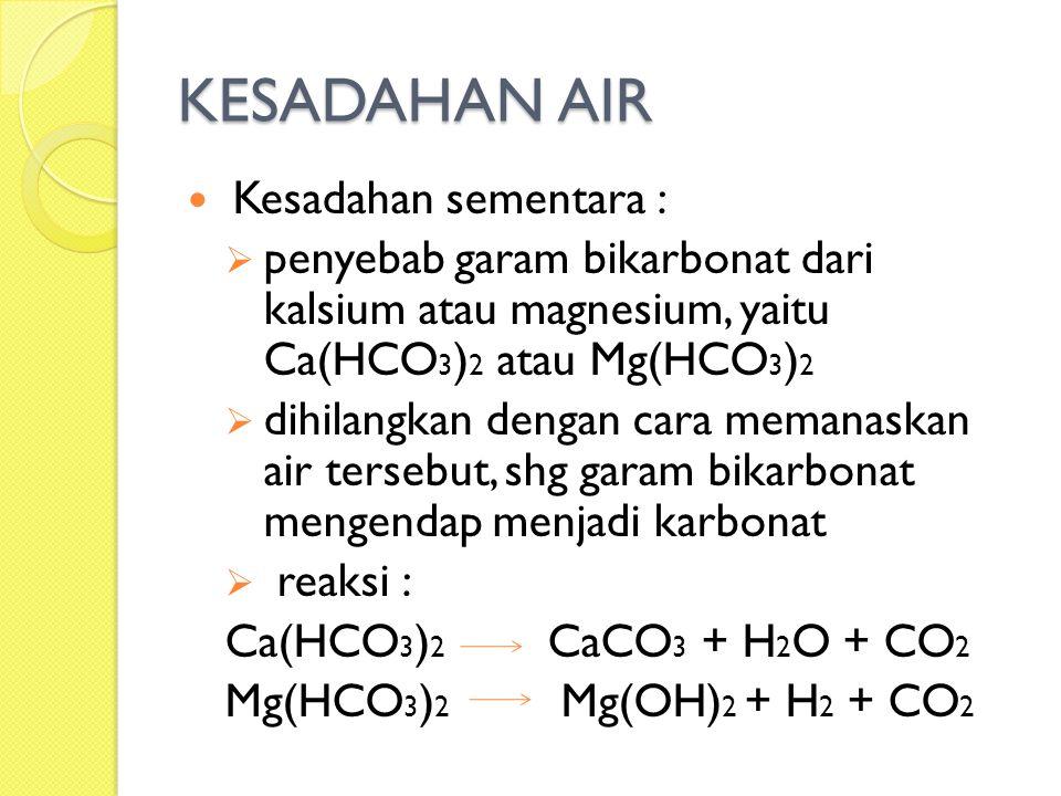 Kesadahan tetap :  penyebab garam karbonat, sulfat atau klorida dari kalsium atau magnesium, yaitu CaCl 2, CaSO 4, MgCl 2, MgCO 3, MgSO 4.