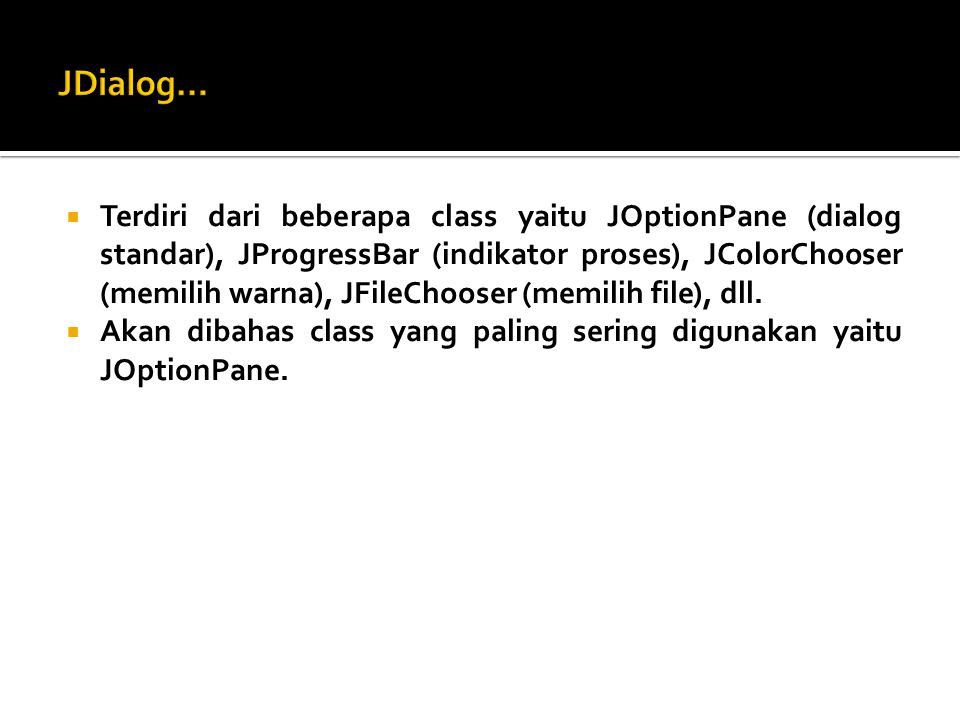 Terdiri dari beberapa class yaitu JOptionPane (dialog standar), JProgressBar (indikator proses), JColorChooser (memilih warna), JFileChooser (memili