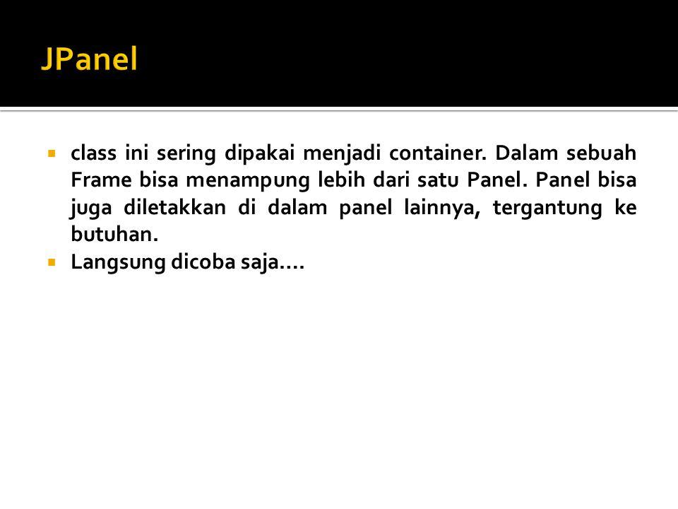  class ini sering dipakai menjadi container. Dalam sebuah Frame bisa menampung lebih dari satu Panel. Panel bisa juga diletakkan di dalam panel lainn