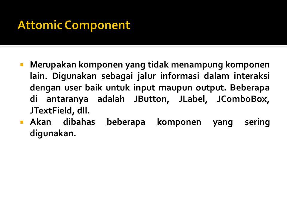  Merupakan komponen yang tidak menampung komponen lain.