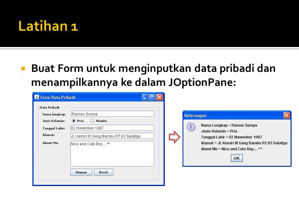  Buat Form untuk menginputkan data pribadi dan menampilkannya ke dalam JOptionPane: