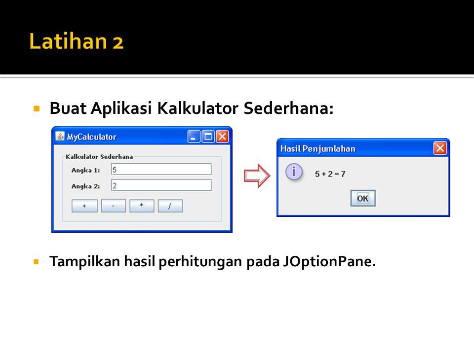  Buat Aplikasi Kalkulator Sederhana:  Tampilkan hasil perhitungan pada JOptionPane.