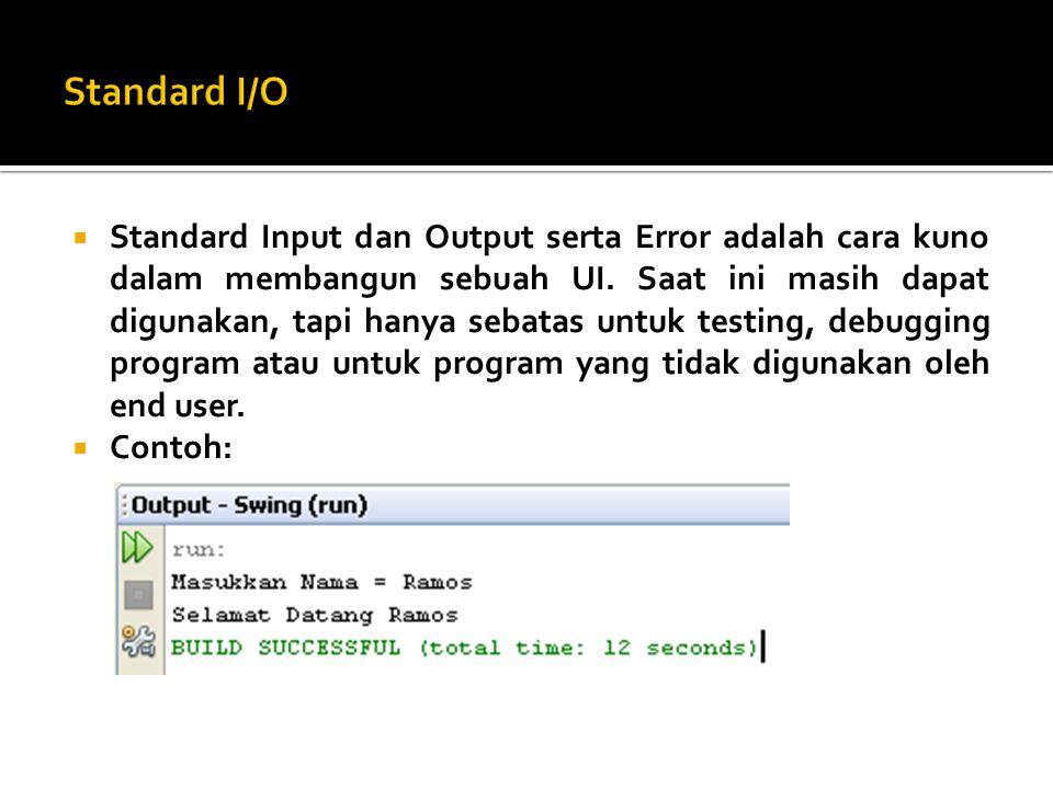  Standard Input dan Output serta Error adalah cara kuno dalam membangun sebuah UI.