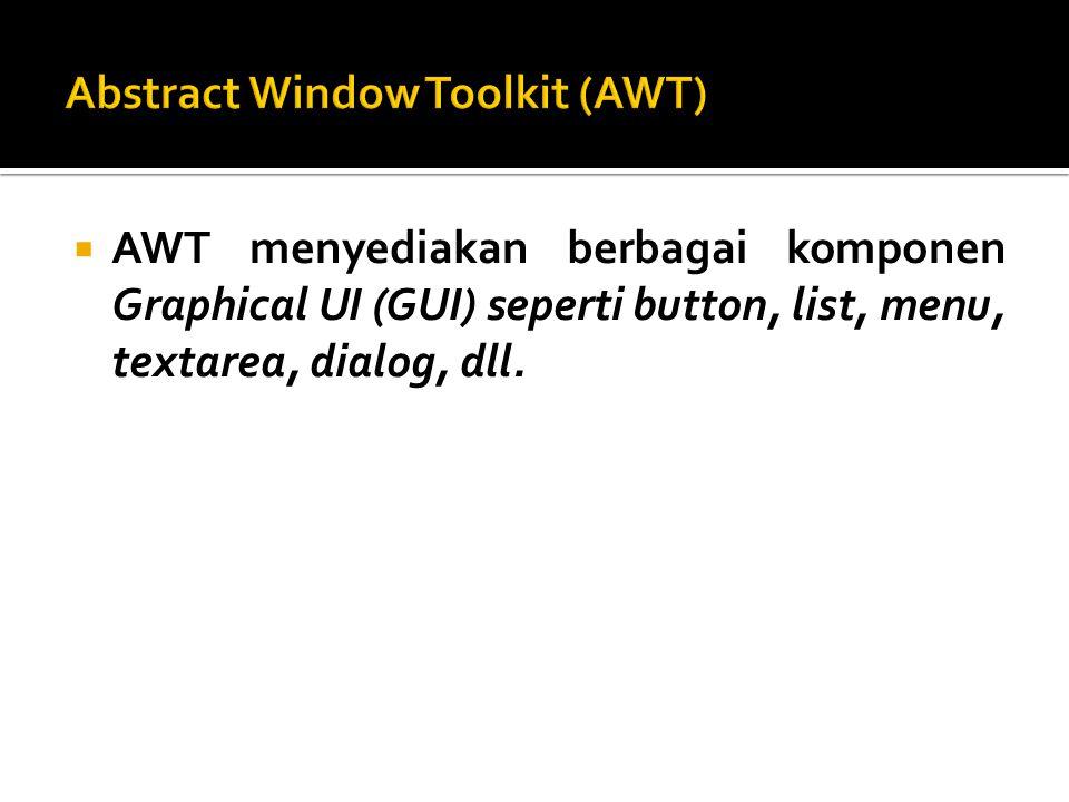  AWT menyediakan berbagai komponen Graphical UI (GUI) seperti button, list, menu, textarea, dialog, dll.