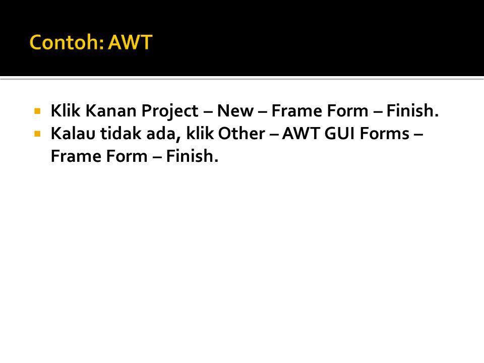  Klik Kanan Project – New – Frame Form – Finish.  Kalau tidak ada, klik Other – AWT GUI Forms – Frame Form – Finish.