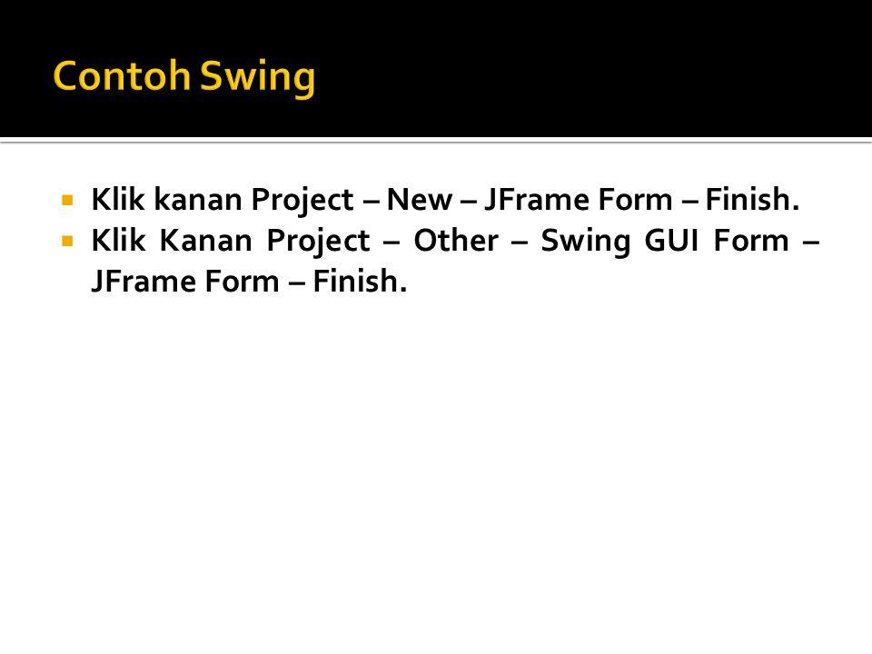  Klik kanan Project – New – JFrame Form – Finish.  Klik Kanan Project – Other – Swing GUI Form – JFrame Form – Finish.