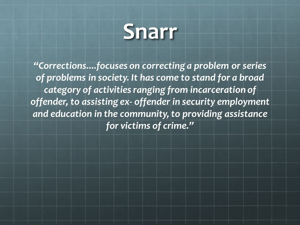 "Snarr ""Corrections....focuses on correcting a problem or series of problems in society. It has come to stand for a broad category of activities rangin"