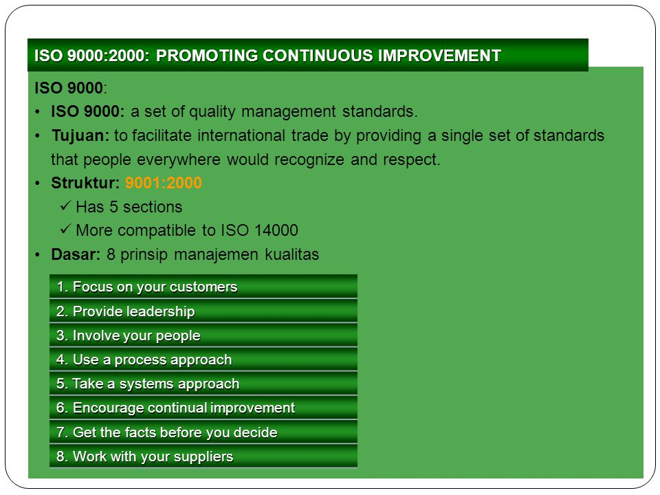 ISO 9000: ISO 9000: a set of quality management standards. Tujuan: to facilitate international trade by providing a single set of standards that peopl