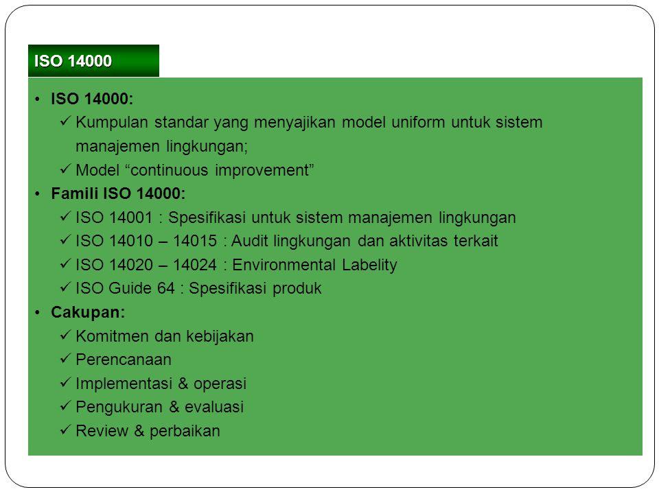 """ISO 14000: Kumpulan standar yang menyajikan model uniform untuk sistem manajemen lingkungan; Model """"continuous improvement"""" Famili ISO 14000: ISO 1400"""