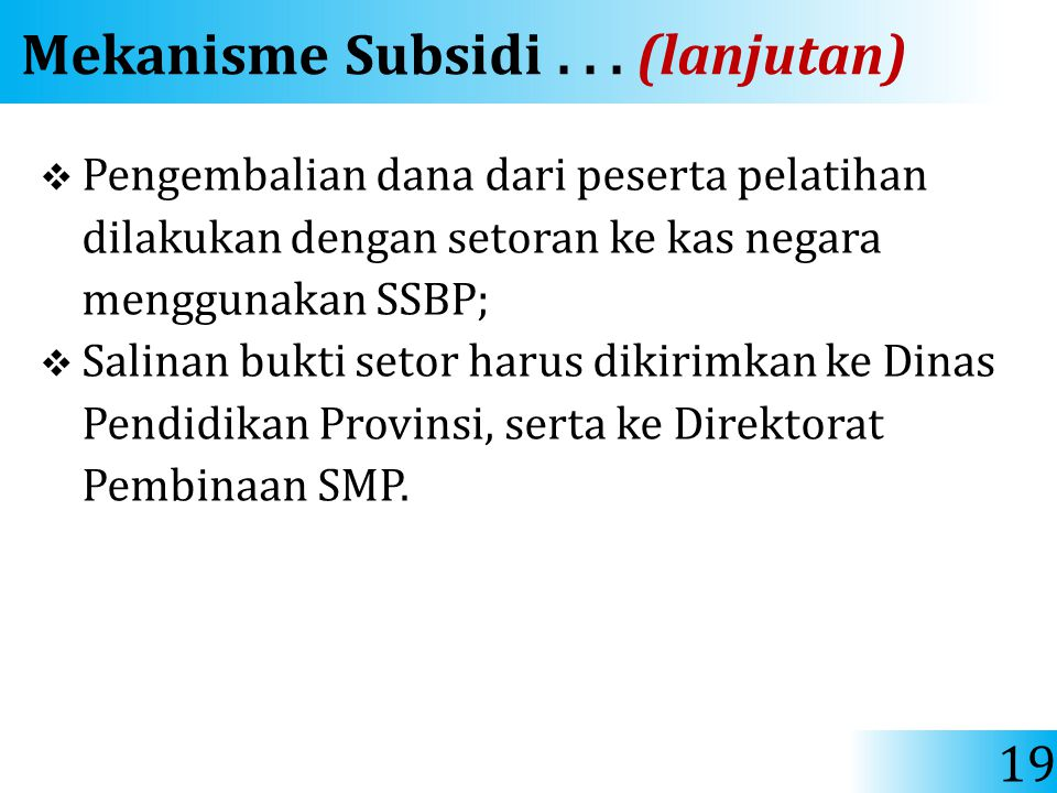 Mekanisme Subsidi... (lanjutan)  Pengembalian dana dari peserta pelatihan dilakukan dengan setoran ke kas negara menggunakan SSBP;  Salinan bukti se