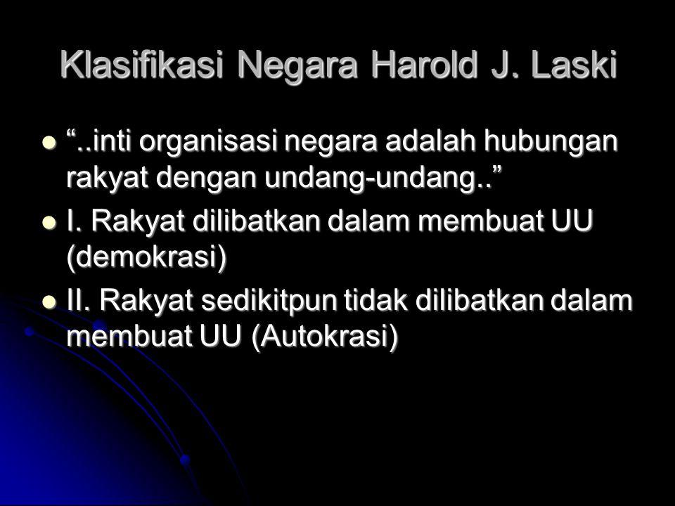 "Klasifikasi Negara Harold J. Laski ""..inti organisasi negara adalah hubungan rakyat dengan undang-undang.."" ""..inti organisasi negara adalah hubungan"