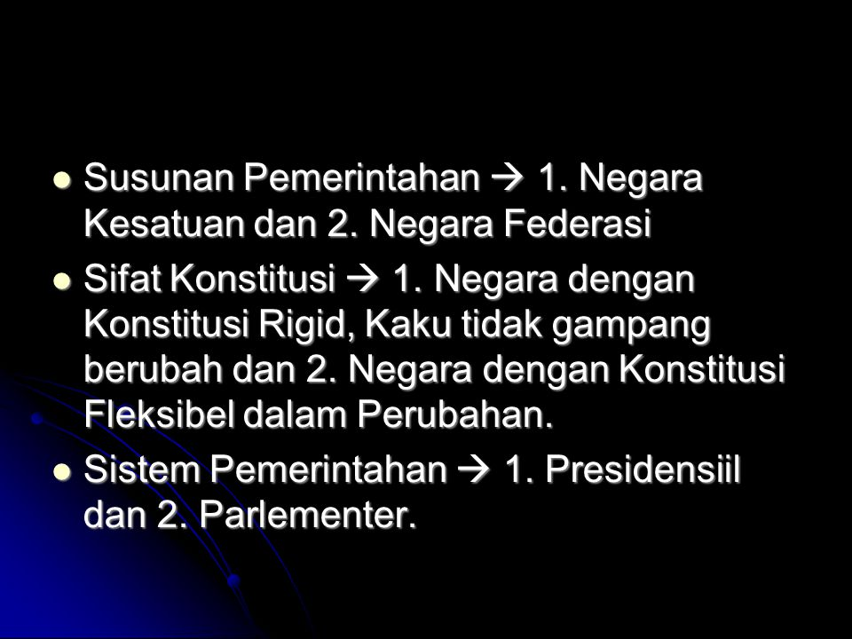 Susunan Pemerintahan  1.Negara Kesatuan dan 2. Negara Federasi Susunan Pemerintahan  1.