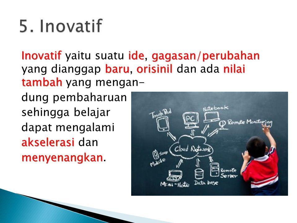 Inovatifidegagasan/perubahan baruorisinilnilai tambah Inovatif yaitu suatu ide, gagasan/perubahan yang dianggap baru, orisinil dan ada nilai tambah ya