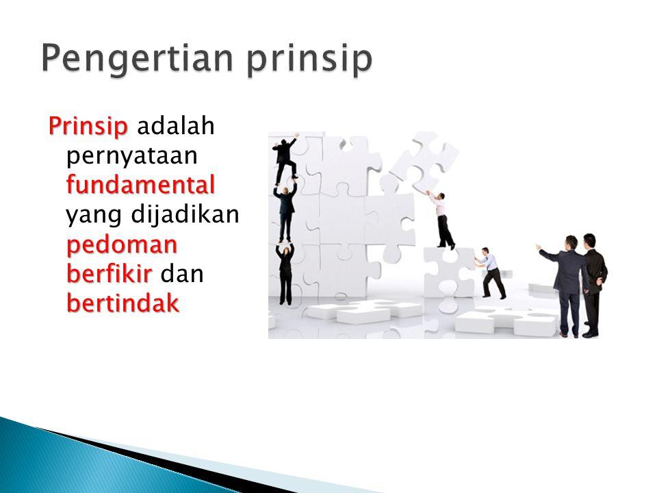 Prinsip fundamental pedoman berfikir bertindak Prinsip adalah pernyataan fundamental yang dijadikan pedoman berfikir dan bertindak