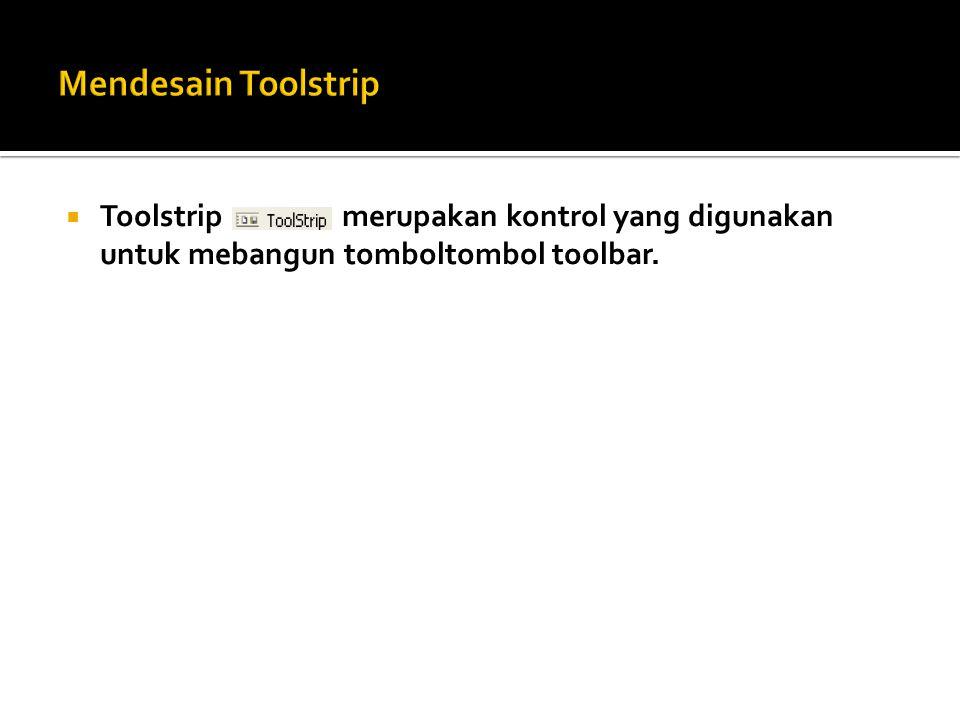  Toolstrip merupakan kontrol yang digunakan untuk mebangun tomboltombol toolbar.