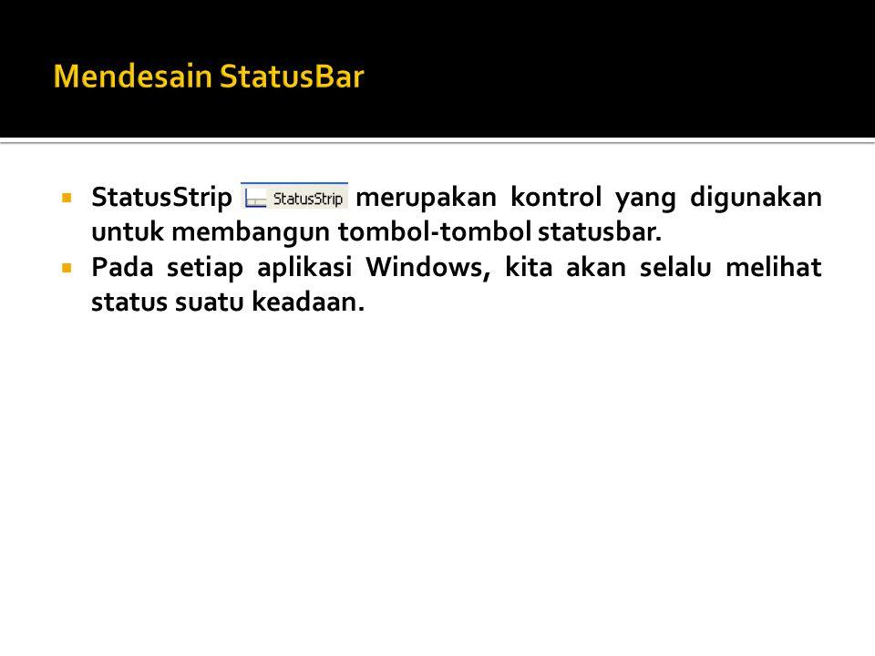  StatusStrip merupakan kontrol yang digunakan untuk membangun tombol-tombol statusbar.