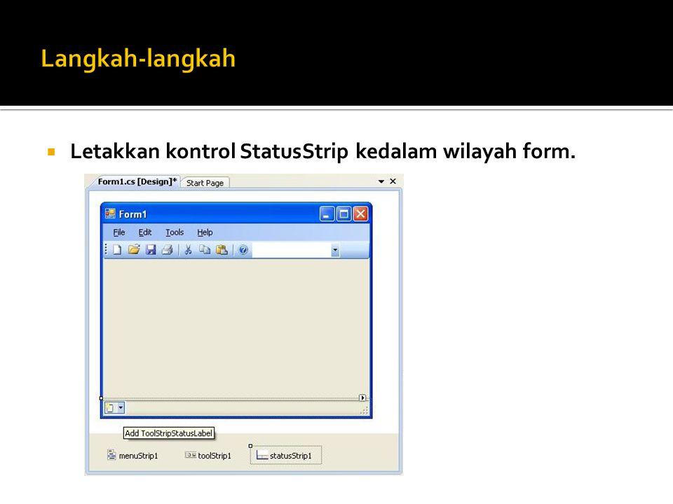  Letakkan kontrol StatusStrip kedalam wilayah form.