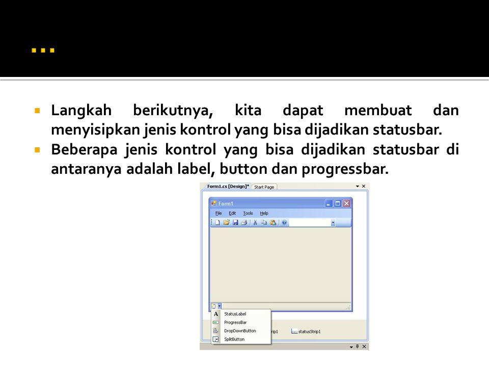  Langkah berikutnya, kita dapat membuat dan menyisipkan jenis kontrol yang bisa dijadikan statusbar.