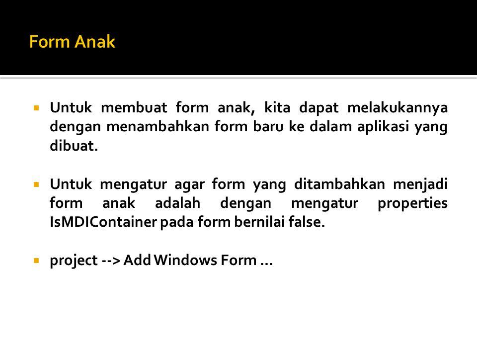  Untuk membuat form anak, kita dapat melakukannya dengan menambahkan form baru ke dalam aplikasi yang dibuat.