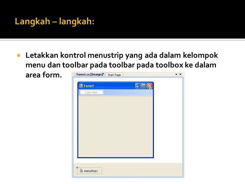  Letakkan kontrol menustrip yang ada dalam kelompok menu dan toolbar pada toolbar pada toolbox ke dalam area form.