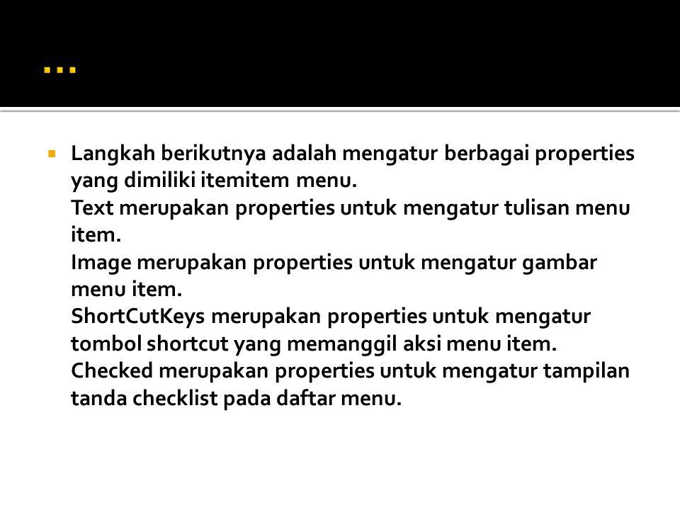  Langkah berikutnya adalah mengatur berbagai properties yang dimiliki itemitem menu.