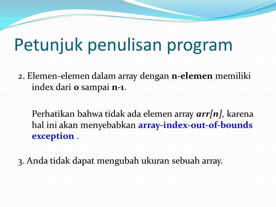 Petunjuk penulisan program 2. Elemen-elemen dalam array dengan n-elemen memiliki index dari 0 sampai n-1. Perhatikan bahwa tidak ada elemen array arr[