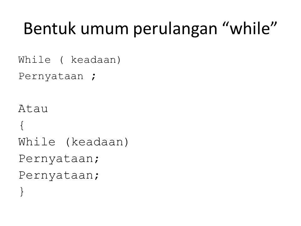 """Bentuk umum perulangan """"while"""" While ( keadaan) Pernyataan ; Atau { While (keadaan) Pernyataan; }"""