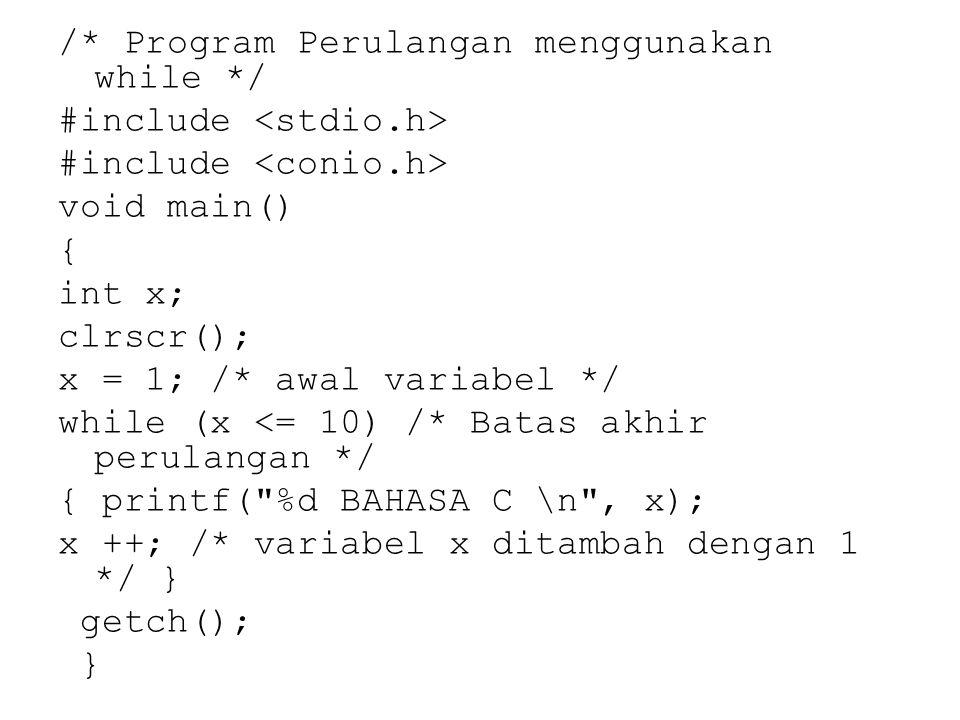 /* Program Perulangan menggunakan while */ #include void main() { int x; clrscr(); x = 1; /* awal variabel */ while (x <= 10) /* Batas akhir perulanga