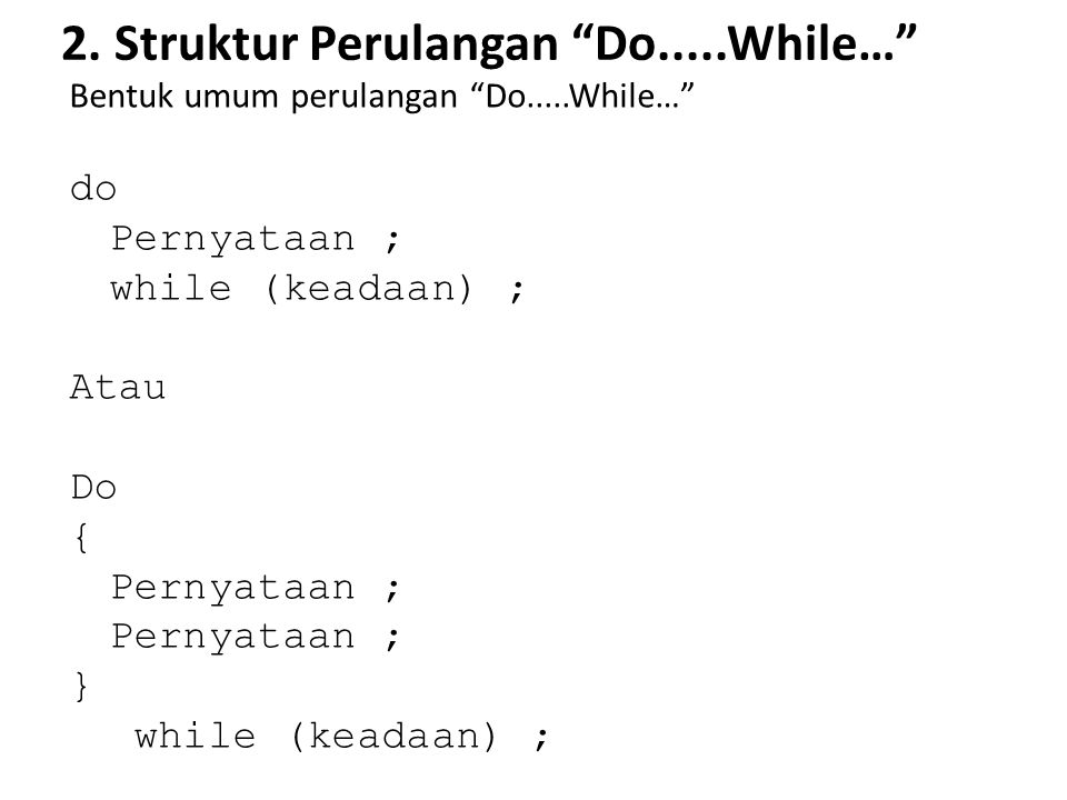 "2. Struktur Perulangan ""Do.....While…"" Bentuk umum perulangan ""Do.....While…"" do Pernyataan ; while (keadaan) ; Atau Do { Pernyataan ; } while (keadaa"