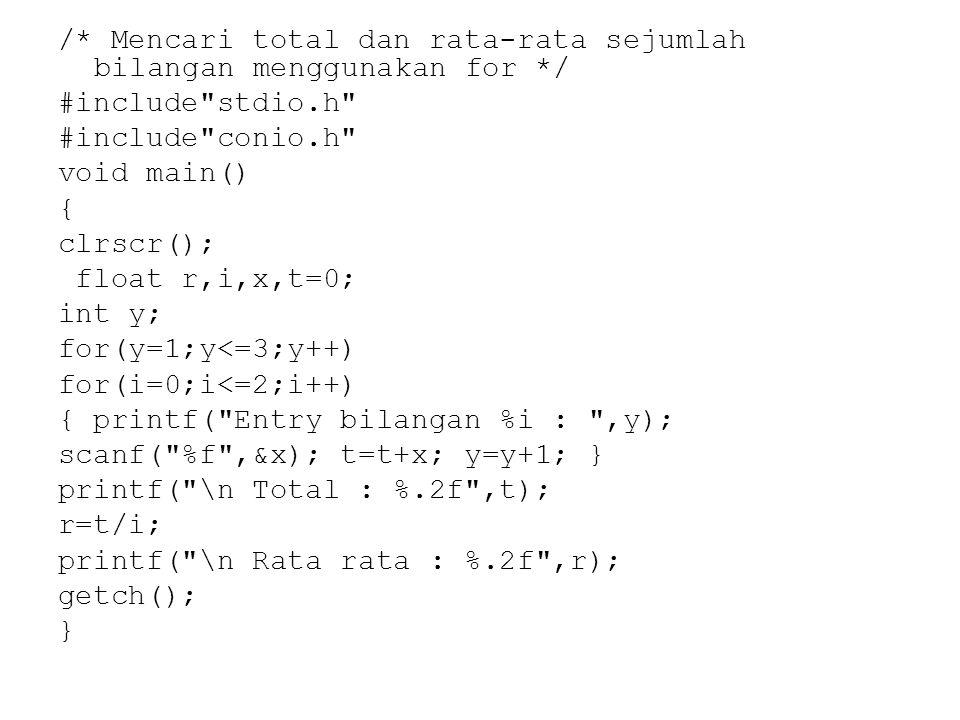 /* Mencari total dan rata-rata sejumlah bilangan menggunakan for */ #include