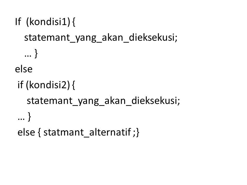 If (kondisi1) { statemant_yang_akan_dieksekusi; … } else if (kondisi2) { statemant_yang_akan_dieksekusi; … } else { statmant_alternatif ;}