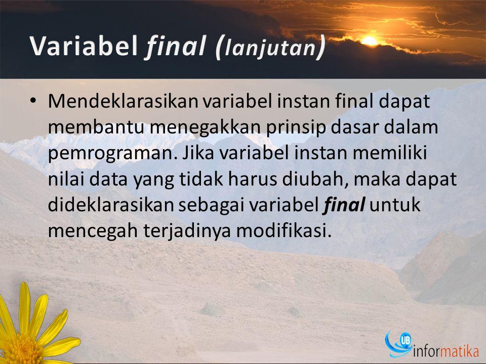 Mendeklarasikan variabel instan final dapat membantu menegakkan prinsip dasar dalam pemrograman.