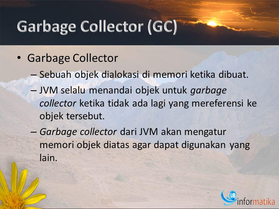 Garbage Collector – Sebuah objek dialokasi di memori ketika dibuat.