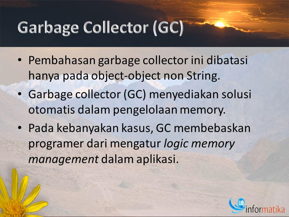 Pembahasan garbage collector ini dibatasi hanya pada object-object non String.