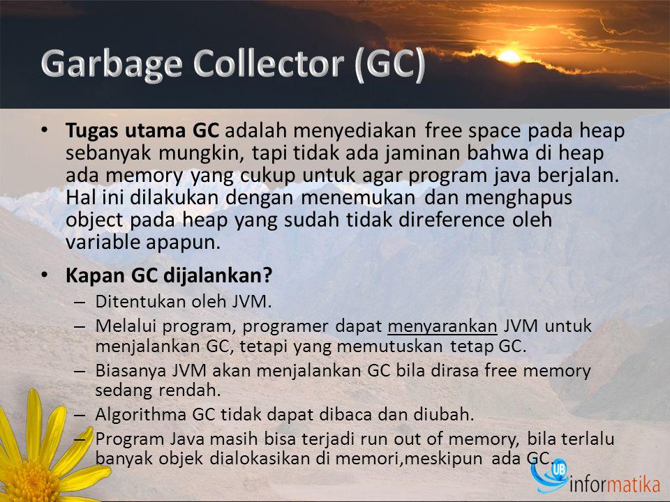 Tugas utama GC adalah menyediakan free space pada heap sebanyak mungkin, tapi tidak ada jaminan bahwa di heap ada memory yang cukup untuk agar program java berjalan.