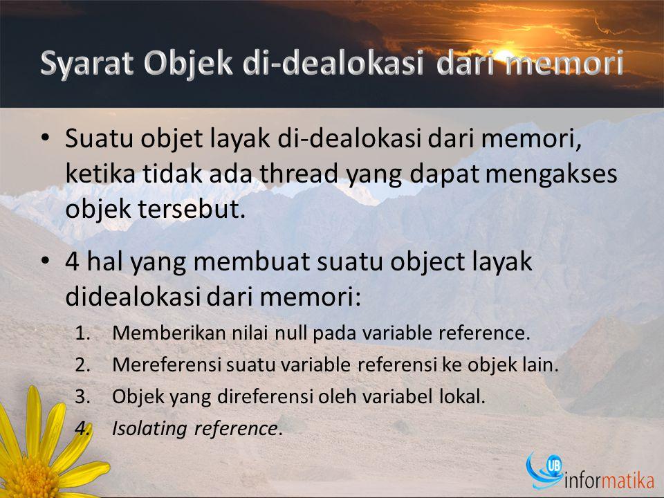 Suatu objet layak di-dealokasi dari memori, ketika tidak ada thread yang dapat mengakses objek tersebut.