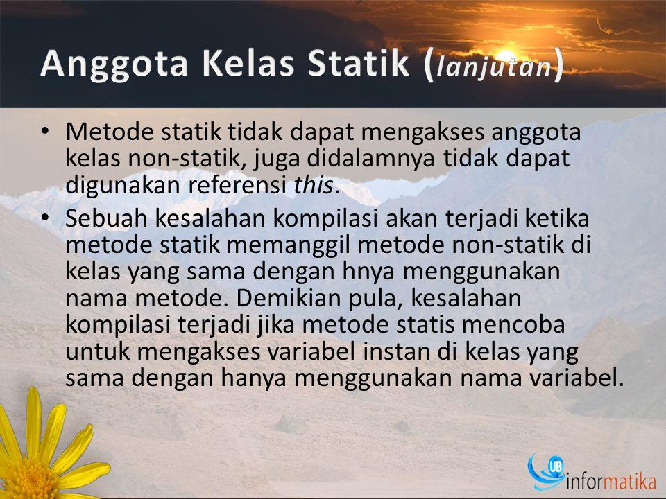 Metode statik tidak dapat mengakses anggota kelas non-statik, juga didalamnya tidak dapat digunakan referensi this.