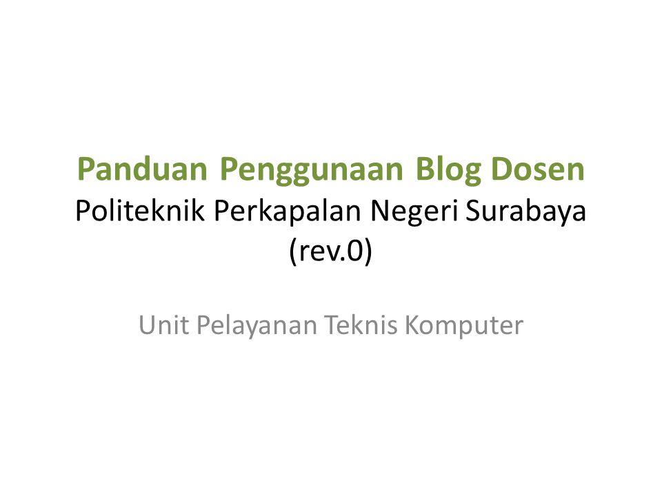 Panduan Penggunaan Blog Dosen Politeknik Perkapalan Negeri Surabaya (rev.0) Unit Pelayanan Teknis Komputer