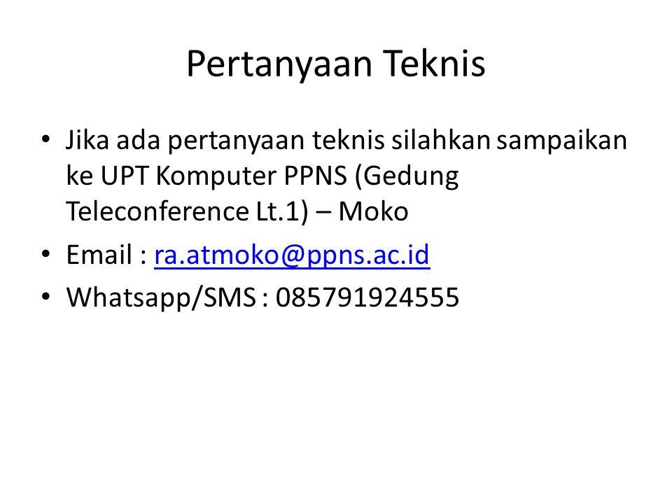 Pertanyaan Teknis Jika ada pertanyaan teknis silahkan sampaikan ke UPT Komputer PPNS (Gedung Teleconference Lt.1) – Moko Email : ra.atmoko@ppns.ac.idra.atmoko@ppns.ac.id Whatsapp/SMS : 085791924555