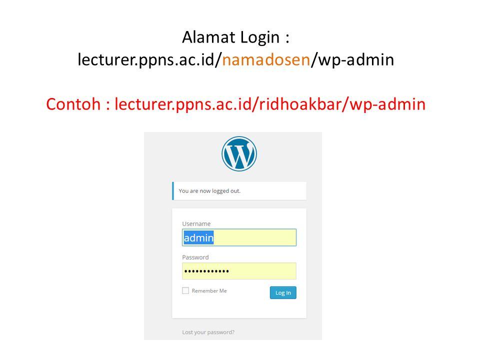 Alamat Login : lecturer.ppns.ac.id/namadosen/wp-admin Contoh : lecturer.ppns.ac.id/ridhoakbar/wp-admin