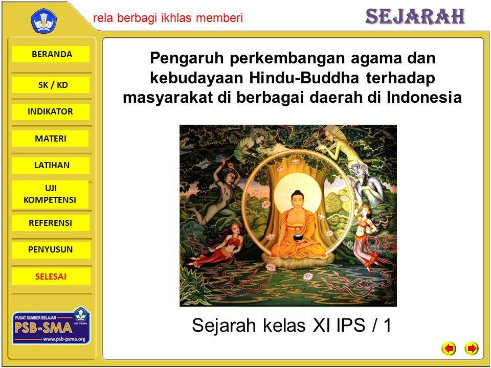 BERANDA SK / KD INDIKATORSejarah rela berbagi ikhlas memberi MATERI LATIHAN UJI KOMPETENSI REFERENSI PENYUSUN SELESAI Bidang Sosial Munculnya system kasta dalam masyarakat Hindu menjadi fenomena baru bagi masyarakat Indonesia.