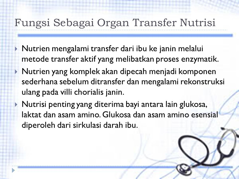 Fungsi Sebagai Organ Transfer Nutrisi  Nutrien mengalami transfer dari ibu ke janin melalui metode transfer aktif yang melibatkan proses enzymatik. 