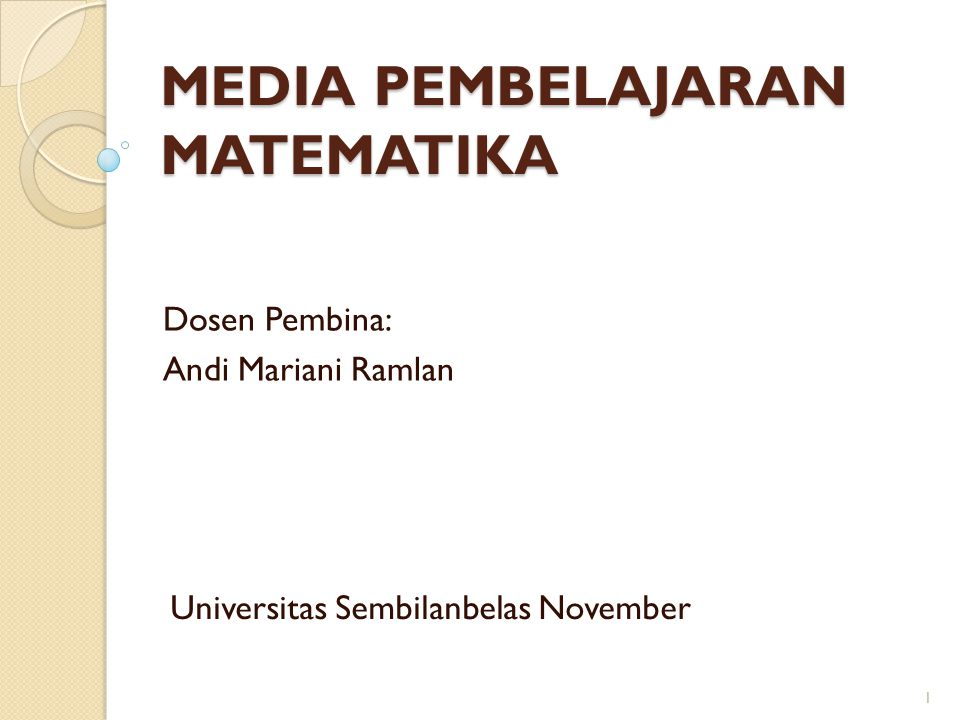 MEDIA PEMBELAJARAN MATEMATIKA Dosen Pembina: Andi Mariani Ramlan Universitas Sembilanbelas November 1