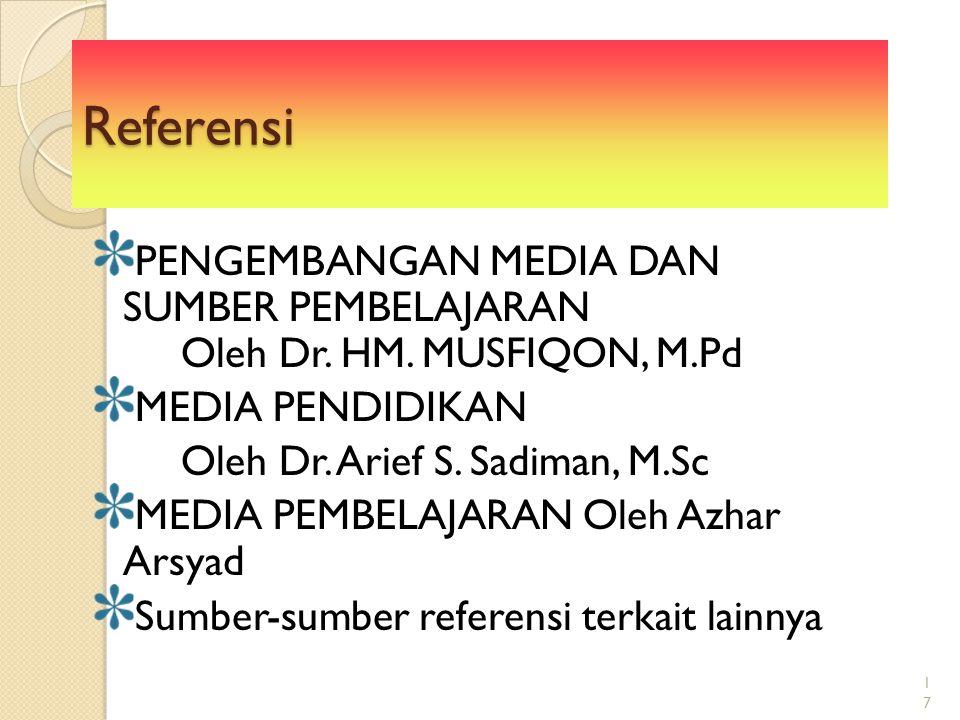 17 Referensi PENGEMBANGAN MEDIA DAN SUMBER PEMBELAJARAN Oleh Dr. HM. MUSFIQON, M.Pd MEDIA PENDIDIKAN Oleh Dr. Arief S. Sadiman, M.Sc MEDIA PEMBELAJARA