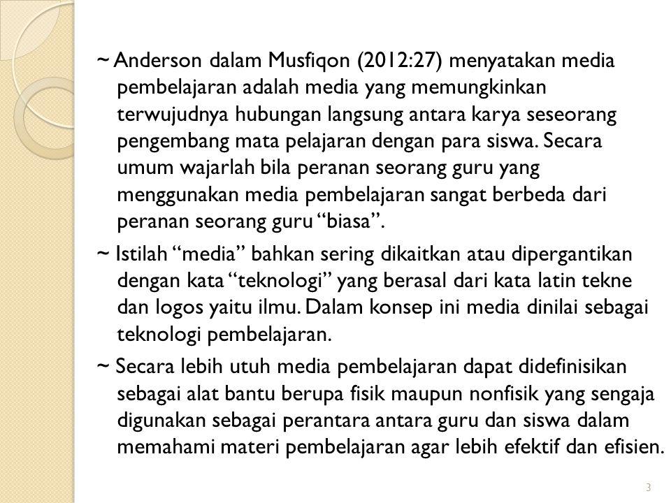 ~ Anderson dalam Musfiqon (2012:27) menyatakan media pembelajaran adalah media yang memungkinkan terwujudnya hubungan langsung antara karya seseorang