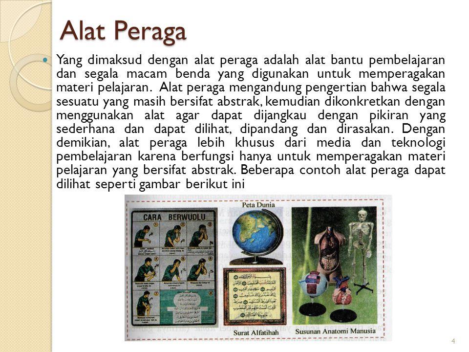 Alat Peraga Yang dimaksud dengan alat peraga adalah alat bantu pembelajaran dan segala macam benda yang digunakan untuk memperagakan materi pelajaran.