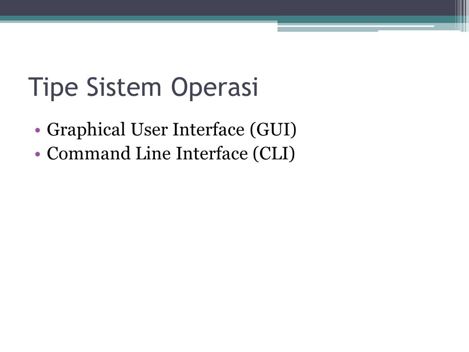 Tipe Sistem Operasi Graphical User Interface (GUI) Command Line Interface (CLI)